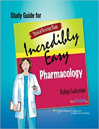 Study Guide for Medical Assisting Made Incredibly Easy Pharmacology written by Robyn Gohsman AAS