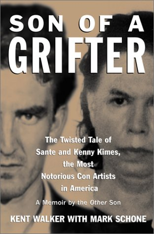 Son of a Grifter: The Twisted Tale of Sante and Kenny Kimes, the Most Notorious Con Artists in America: A Memoir by the Other Son, Kent Walker, Mark Schone