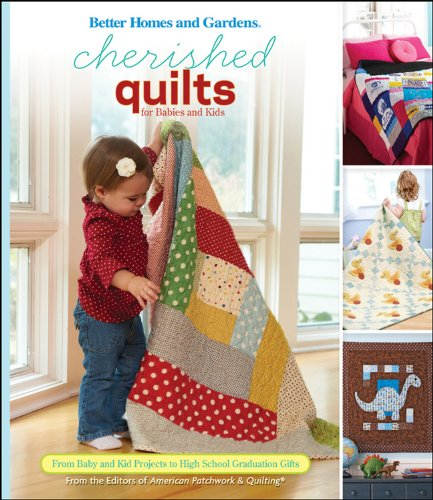 Cherished Quilts for Babies and Kids: From Baby and Kid Projects to High School Graduation Gifts (Better Homes and Garde