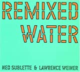 Remixed Water: Ned Sublette And Lawrence Weiner (Infra Thin Projects)