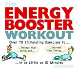 The Energy Booster Workout: Over 70 Stimulating Exercises to Relieve Your Stress and Increase Your Energy in as Little as 10 Minutes (1569244421) by Brown, Simon