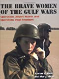 The Brave Women of the Gulf Wars: Operation Desert Storm and Operation Iraqi Freedom (Women at War)