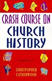 Crash Course on Church History (Crash courses)