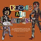 Susan Richmond Excess All Areas: A Lighthearted Look at the Demands and Idiosyncrasies of Rock Icons on Tour
