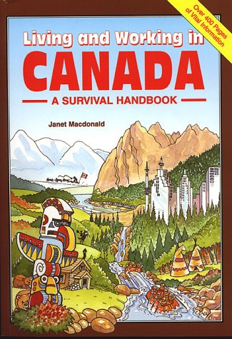 LIVING AND WORKING IN CANADA; a Survival Handbook