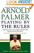 Playing by the Rules : All the Rules of the Game, Complete with Memorable Rulings From Golf's Rich History