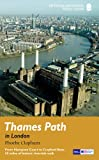 Thames Path in London: From Hampton Court to Crayford Ness: 50 miles of historic riverside walk (National Trail Guides) Phoebe Clapham