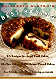 Elizabeth Alston's Best Baking: 80 Recipes for Angel Food Cakes, Chiffon Cakes, Coffee Cakes, Pound Cakes, Tea Breads, and Their Accompaniments