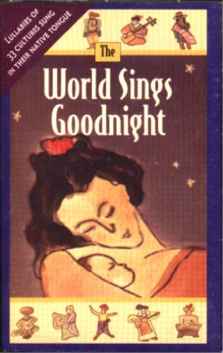 The World Sings Goodnight: Lullabies Of 33 Cultures Sung In Their Native Tongue [Audio... by Various World Music Artists, The World Sings Goodnight, Tom Wasinger, Greg Fischer and Rebecca Hadwen