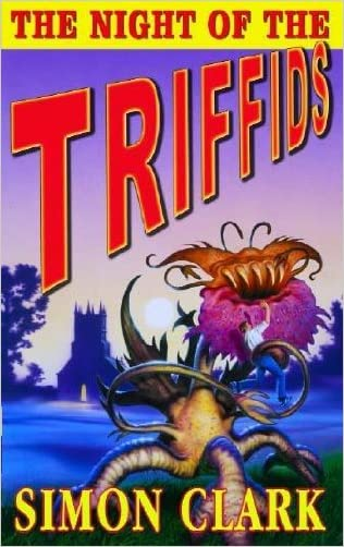 The Night of the Triffids written by Simon Clark