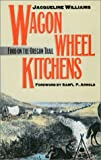 Wagon Wheel Kitchens: Food on the Oregon Trail (0700606106) by Williams, Jacqueline