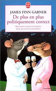 De plus en plus politiquement correct : nouveaux contes d'autrefois pour lecteurs d'aujourd'hui, Garner, James Finn