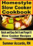 Homestyle Slow Cooker Cookbook: Quick and Easy Set It and Forget It Slow Cooker Recipes