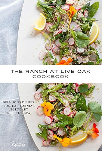 The Ranch at Live Oak Cookbook: Delicious Dishes from California's Legendary Spa Retreat