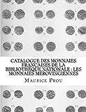 Catalogue des Monnaies Françaises de la Bibliothèque Nationale : les Monnaies Mérovingiennes...