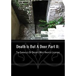 Death Is But A Door Part II: The Chronicles Of Oregon's Most Haunted Locations