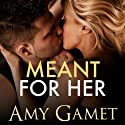 Meant for Her: The Love and Danger Series, Book One