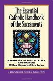 The Essential Catholic Handbook of the Sacraments: A Summary of Beliefs, Rites, and Prayers (Essential (Liguori))
