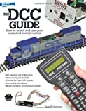 The DCC Guide by Fiehmann, Don published by Kalmbach Publishing Company (2007)