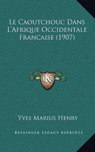 Le Caoutchouc Dans L'Afrique Occidentale Francaise (1907)