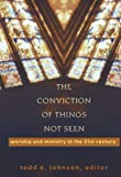 img - for The Conviction of Things Not Seen: Worship and Ministry in the 21st Century book / textbook / text book