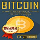 Bitcoin: The Complete Beginner's Guide to Everything You Need to Know About Bitcoin and Cryptocurrency Hörbuch von T.J. Richmond Gesprochen von: Matyas Job Gombos