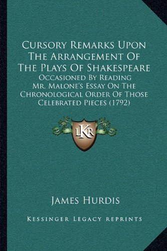 Cursory Remarks Upon the Arrangement of the Plays of Shakespcursory Remarks Upon the Arrangement of the Plays of Shakespeare Eare: Occasioned by Readi
