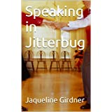 Speaking in Jitterbug ~ Jaqueline Girdner