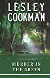 Lesley Cookman Murder in the Green (Libby Serjeant Murder Mysteries) (Libby Sarjeant Murder Mystery Series)
