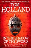 Tom Holland In The Shadow Of The Sword: The Battle for Global Empire and the End of the Ancient World