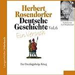 Deutsche Geschichte - Ein Versuch (Vol. 6). Der Dreißigjährige Krieg   Herbert Rosendorfer