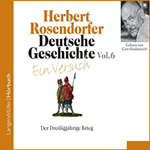 Deutsche Geschichte - Ein Versuch (Vol. 6). Der Dreißigjährige Krieg Hörbuch