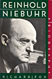 Reinhold Niebuhr: A Biography (006250343X) by Richard Wightman Fox