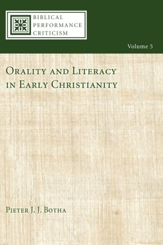 Orality and Literacy in Early Christianity: (Biblical Performance Criticism) (Volume 5)