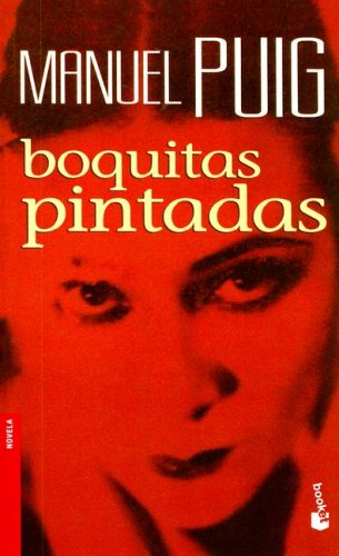 Boquitas pintadas/ Little Painted Mouths (Novela (Booket Unnumbered)) (Spanish Edition)