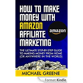 How To Make Money With Amazon Affiliate Marketing - The Ultimate Step-By-Step Guide To Making Money From Home (Amazon Associate)