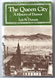 The Queen City: A History of Denver (Western urban history series ; v. 1) (0871080982) by Dorsett, Lyle W.