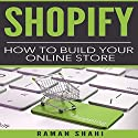 Shopify: How to Build Your Online Store Audiobook by Raman Shahi Narrated by  M R KEEN