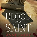 Blood on a Saint: A Mystery (       UNABRIDGED) by Anne Emery Narrated by Christian Rummel