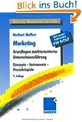 Marketing: Grundlagen marktorientierter Unternehmensführung. Konzepte - Instrumente - Praxisbeispiele. Mit neuer Fallstudie VW Golf