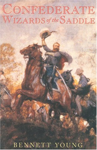 Confederate Wizards of the Saddle : Being Remininscences and Observations of One Who Rode With Morgan, BENNETT H. YOUNG
