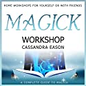 Magick Workshop Audiobook by Cassandra Eason Narrated by Cassandra Eason