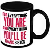 Mug For Sister - HomeSoGood Thanks Sister For Everything You Are White Ceramic Coffee Mug - 325 Ml