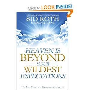 Heaven is Beyond Your Wildest Expectations: Ten True Stories of Experiencing Heaven Sid Roth and Lonnie Lane