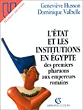 echange, troc Dominique Valbelle, Geneviève Husson - L'Etat et les institutions en Egypte : Des premiers pharaons aux empereurs romains