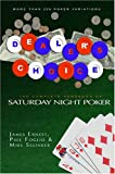 Dealer's Choice: The Complete Handbook of Saturday Night Poker (1585676543) by Ernest, James
