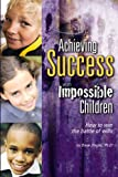 img - for Achieving Success with Impossible Children book / textbook / text book