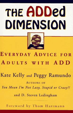The ADDED DIMENSION: Everyday Advice for Adults with ADD, Kate Kelly, Steven D. Ledingham
