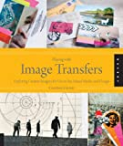 img - for Playing with Image Transfers: Exploring Creative Imagery for Use in Art, Mixed Media, and Design book / textbook / text book