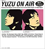 YUZU ON AIR—ゆずのオールナイトニッポン第1期全記録